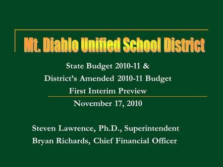 State Budget 2010-11 & Districts Amended 2010-11 Budget First Interim Preview November 17, 2010 Steven Lawrence, Ph.D., Superintendent Bryan Richards,