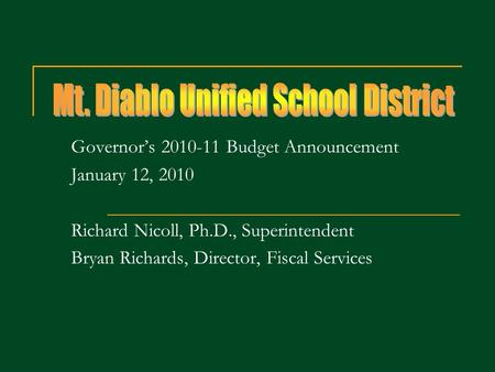 Governors 2010-11 Budget Announcement January 12, 2010 Richard Nicoll, Ph.D., Superintendent Bryan Richards, Director, Fiscal Services.
