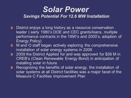 Solar Power Savings Potential For 12.6 MW Installation District enjoys a long history as a resource conservation leader ( early 1980s DOE and CEC grants/loans,