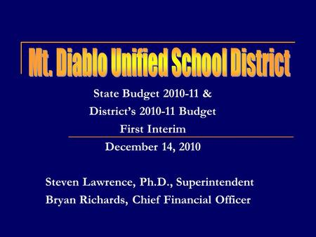 State Budget 2010-11 & Districts 2010-11 Budget First Interim December 14, 2010 Steven Lawrence, Ph.D., Superintendent Bryan Richards, Chief Financial.