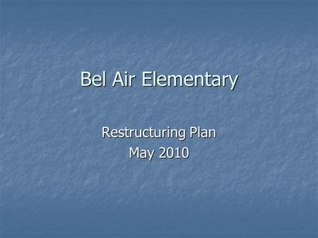 Bel Air Elementary Restructuring Plan May 2010. Plan Development Process Process District Presentation of Plan District Presentation of Plan External.