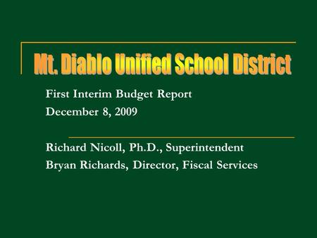 First Interim Budget Report December 8, 2009 Richard Nicoll, Ph.D., Superintendent Bryan Richards, Director, Fiscal Services.
