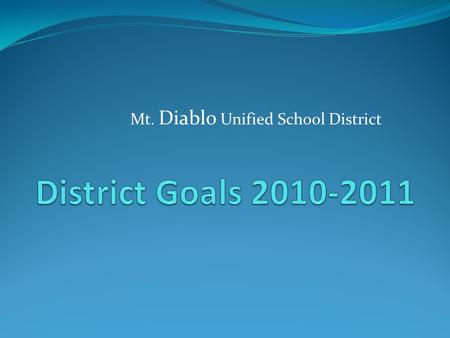 Mt. Diablo Unified School District. Purpose Performance targets provide the Board, administrators, teachers, parents, and support staff with the information.