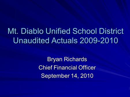Mt. Diablo Unified School District Unaudited Actuals 2009-2010 Bryan Richards Chief Financial Officer September 14, 2010.
