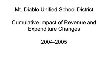 Mt. Diablo Unified School District Cumulative Impact of Revenue and Expenditure Changes 2004-2005.