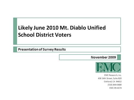 EMC Research, Inc. 436 14th Street, Suite 820 Oakland, CA 94612 (510) 844-0680 EMC 09-4174 Presentation of Survey Results Likely June 2010 Mt. Diablo Unified.