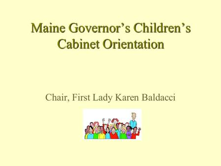 Maine Governors Childrens Cabinet Orientation Chair, First Lady Karen Baldacci.