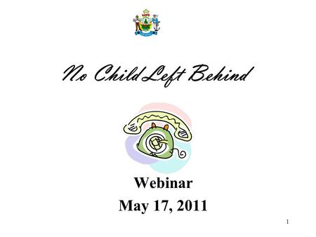 1 No Child Left Behind Webinar May 17, 2011. 2 Phone lines will be muted! To avoid background noise and other distractions, the phone lines have been.