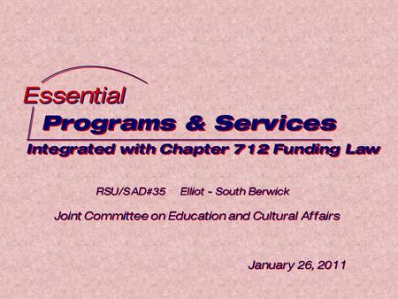 Programs & Services Integrated with Chapter 712 Funding Law Programs & Services Integrated with Chapter 712 Funding Law Essential RSU/SAD#35 Elliot - South.