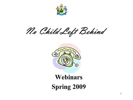 1 No Child Left Behind Webinars Spring 2009. 2 Phone lines will be muted! To avoid background noise and other distractions, the phone lines have been.