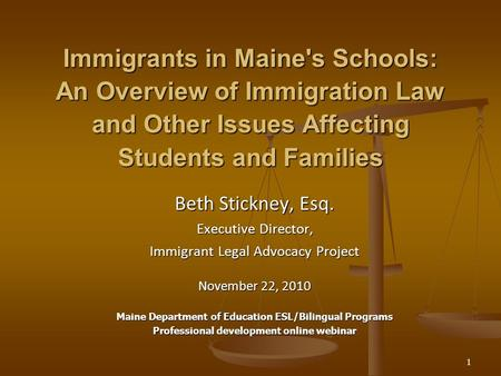 1 Immigrants in Maine's Schools: An Overview of Immigration Law and Other Issues Affecting Students and Families Immigrants in Maine's Schools: An Overview.
