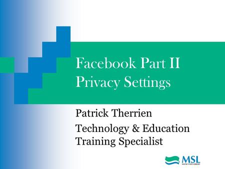 Facebook Part II Privacy Settings Patrick Therrien Technology & Education Training Specialist.