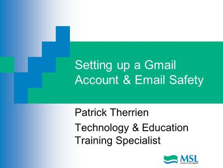 Setting up a Gmail Account & Email Safety Patrick Therrien Technology & Education Training Specialist.