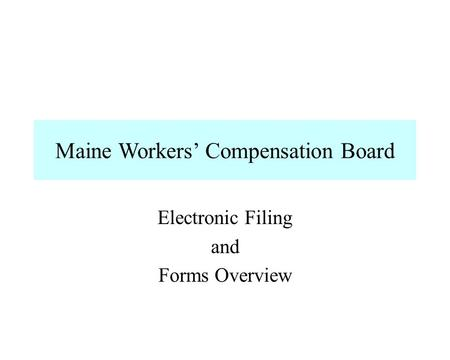 Maine Workers Compensation Board Electronic Filing and Forms Overview.