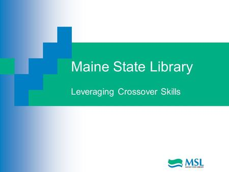 Maine State Library Leveraging Crossover Skills. What are Transferable Skills? Transfer from one job to another Number of them Mention them at the right.