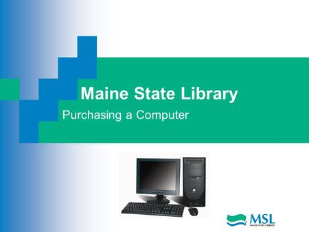 Maine State Library Purchasing a Computer. Before Purchasing the Computer What are you going to use the computer for? Who in the house will also use the.