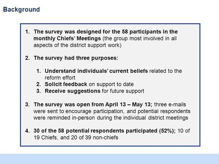 May, 2011 District Support Survey Results. Background 1.The survey was designed for the 58 participants in the monthly Chiefs Meetings (the group most.