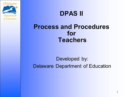 1 DPAS II Process and Procedures for Teachers Developed by: Delaware Department of Education.