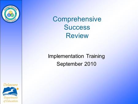 Comprehensive Success Review Implementation Training September 2010.