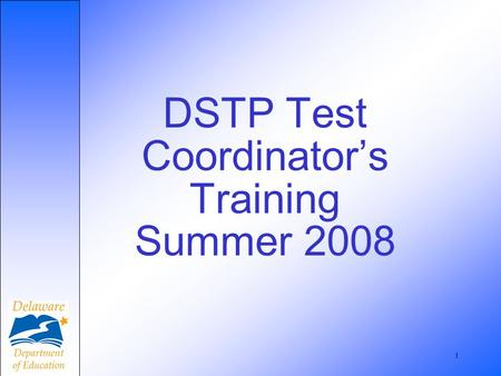 1 DSTP Test Coordinators Training Summer 2008. 2 Welcome.