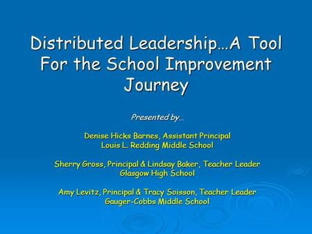Distributed Leadership…A Tool For the School Improvement Journey Presented by… Denise Hicks Barnes, Assistant Principal Louis L. Redding Middle School.