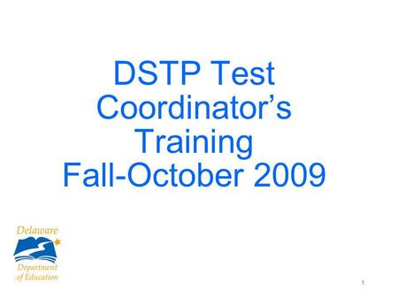 1 DSTP Test Coordinators Training Fall-October 2009.
