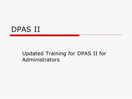 DPAS II Updated Training for DPAS II for Administrators.