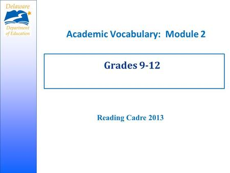 Academic Vocabulary: Module 2 Grades 9-12 Reading Cadre 2013.