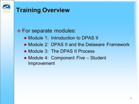 The Delaware Performance Appraisal System II for Specialists August 2013 Training Module 2 The Delaware Framework Review and Components 1-5 Training for.