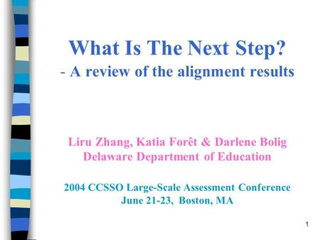 1 What Is The Next Step? - A review of the alignment results Liru Zhang, Katia Forêt & Darlene Bolig Delaware Department of Education 2004 CCSSO Large-Scale.