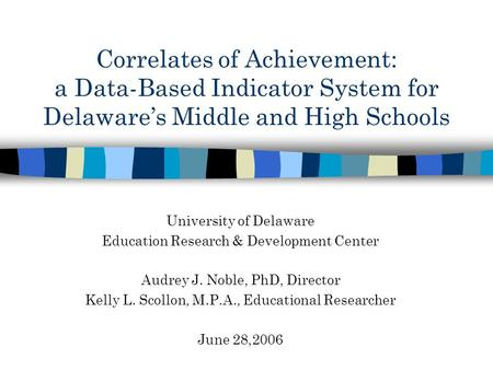 Correlates of Achievement: a Data-Based Indicator System for Delawares Middle and High Schools University of Delaware Education Research & Development.