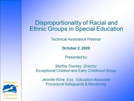 Disproportionality of Racial and Ethnic Groups in Special Education Technical Assistance Webinar October 2, 2009 Presented by: Martha Toomey, Director.