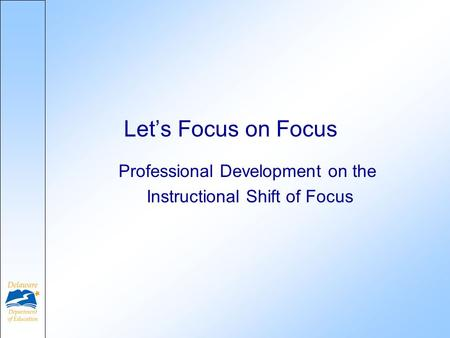 Professional Development on the Instructional Shift of Focus Lets Focus on Focus.