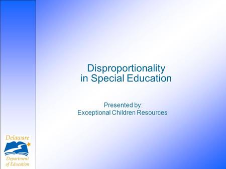 Disproportionality in Special Education Presented by: Exceptional Children Resources.