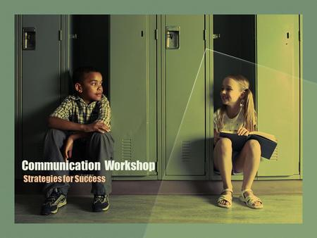 Communication Workshop Strategies for Success. Agenda Topics How to Involve Parents in Meaningful Conversations How to Conductive Conferences Exploring.