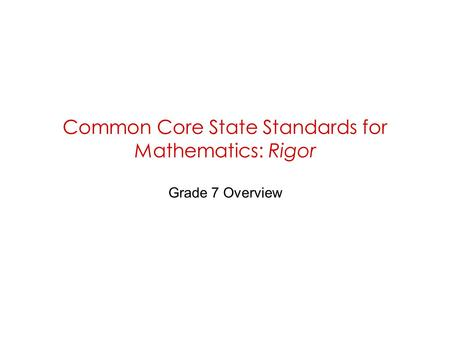 Common Core State Standards for Mathematics: Rigor Grade 7 Overview.