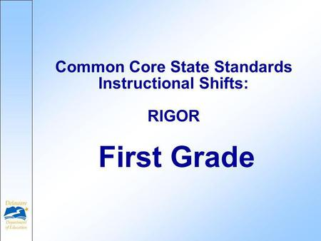 First Grade Common Core State Standards Instructional Shifts: RIGOR.