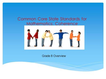 Common Core State Standards for Mathematics: Coherence Grade 8 Overview.