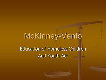 McKinney-Vento Education of Homeless Children And Youth Act.