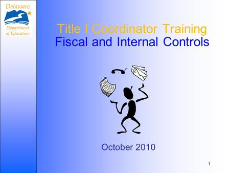 Title I Coordinator Training Fiscal and Internal Controls October 2010 1.