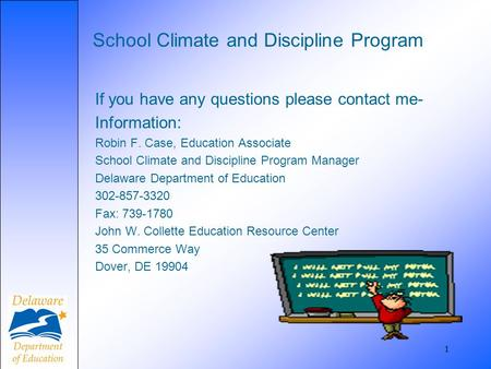 1 School Climate and Discipline Program If you have any questions please contact me- Information: Robin F. Case, Education Associate School Climate and.