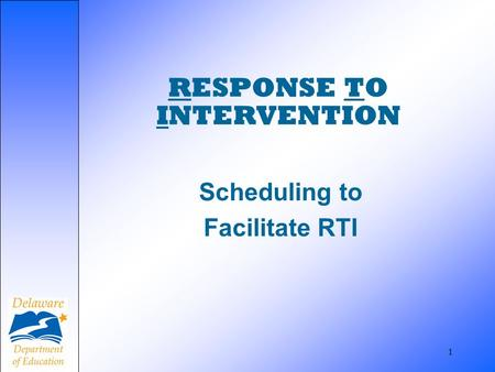 1 RESPONSE TO INTERVENTION Scheduling to Facilitate RTI.