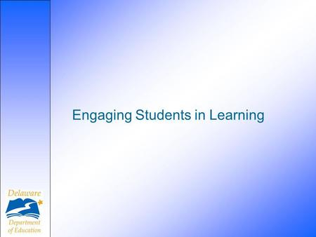 Engaging Students in Learning. Session Goals To identify the elements of engagement of students in learning in domains one and three To explore and discuss.