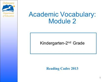 Academic Vocabulary: Module 2 Kindergarten-2 nd Grade Reading Cadre 2013 1.