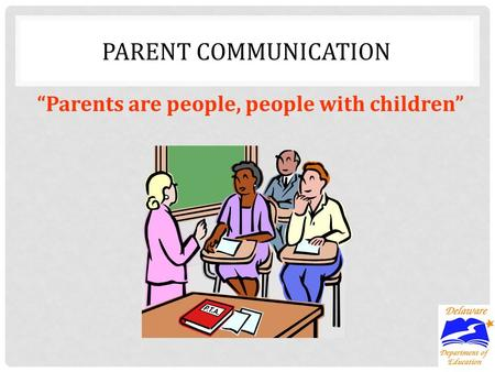 Parents are people, people with children PARENT COMMUNICATION.