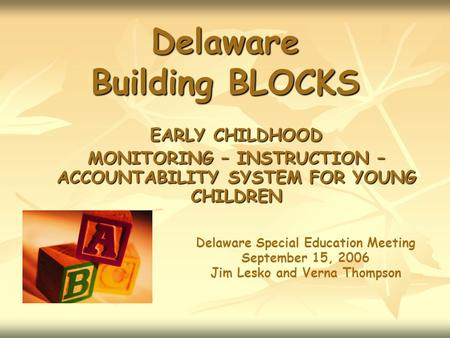 Delaware Building BLOCKS EARLY CHILDHOOD MONITORING – INSTRUCTION – ACCOUNTABILITY SYSTEM FOR YOUNG CHILDREN Delaware Special Education Meeting September.