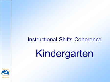 Kindergarten Instructional Shifts-Coherence. Why Common Core? Initiated by the National Governors Association (NGA) and Council of Chief State School.
