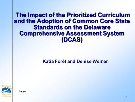 Katia Forêt and Denise Weiner The Impact of the Prioritized Curriculum and the Adoption of Common Core State Standards on the Delaware Comprehensive Assessment.