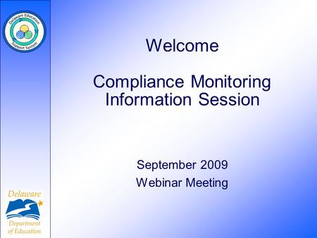 Welcome Compliance Monitoring Information Session September 2009 Webinar Meeting.