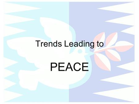 Trends Leading to PEACE. Late 19th Century Europe.